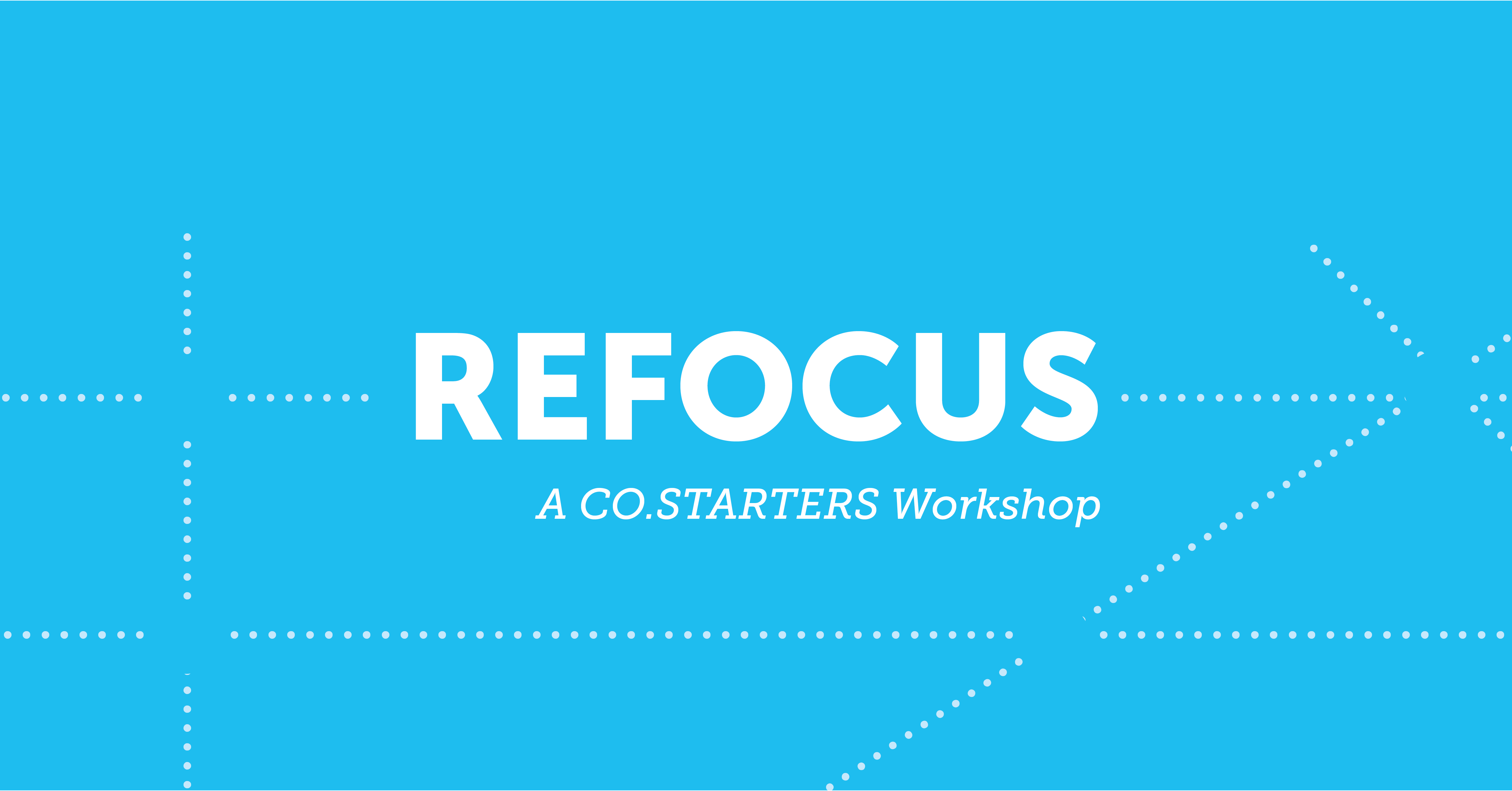 REFOCUS: A CO.STARTERS Workshop
